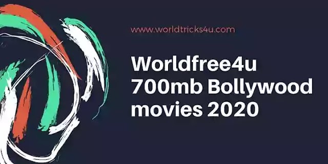 Worldfree4u 700mb Bollywood movies 2020 : Download Movies For Free