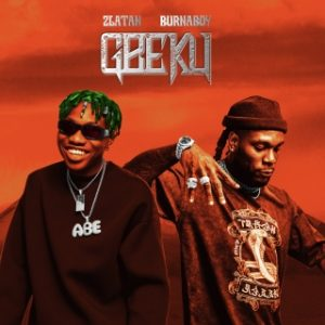 MUSIC: Zlatan feat. Burna Boy – Gbeku Mp3 Free Download