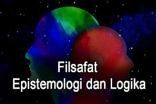 Perbedaan antara Filsafat, Epistemologi dan Logika