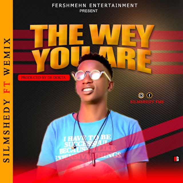 MUSIC: Silmshedy ft Wemix The wey you are