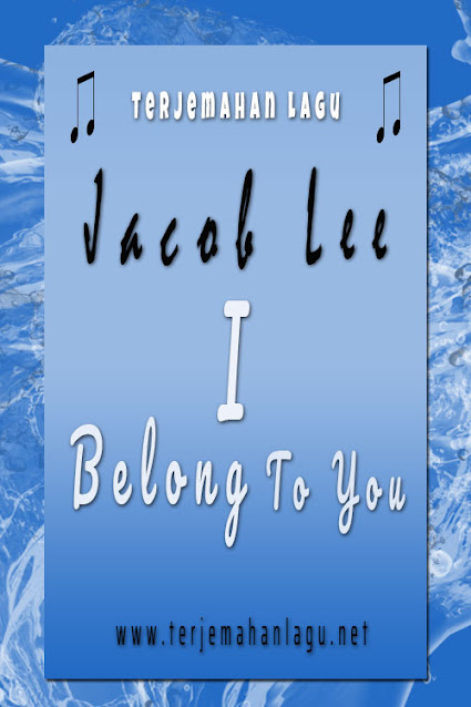 Terjemahan lagu Jacob Lee I Belong To You