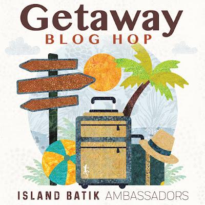 Island Batik Getaway Blog Hop