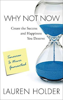 Why Not Now: Create the Success and Happiness You Deserve - Motivational and Success book by Lauren Holder