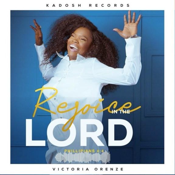 Victoria Orenze – Rejoice In The Lord