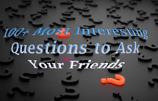 100+ Most Interesting Questions to Ask Your Friends