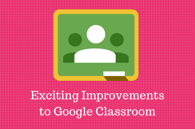 Exciting Improvements to Google Classroom
