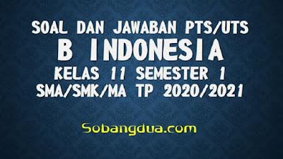 Soal dan Jawaban PTS/UTS B INDONESIA Kelas 11 Semester 1 SMA/SMK/MA Kurikulum 2013 TP 2020/2021