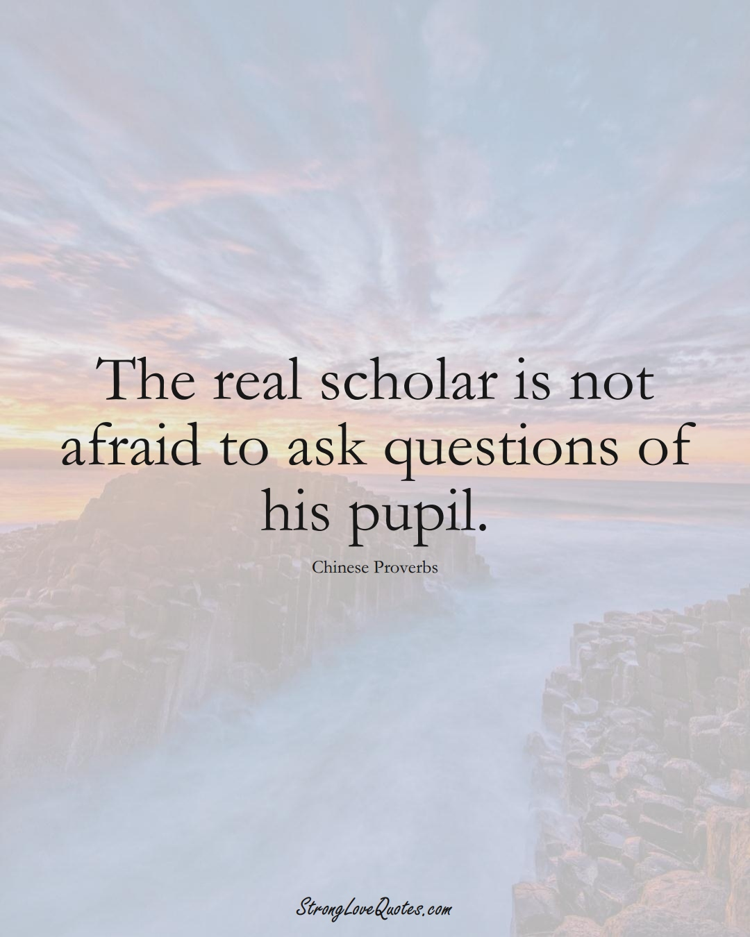 The real scholar is not afraid to ask questions of his pupil. (Chinese Sayings);  #AsianSayings