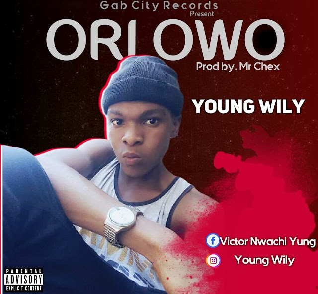 [BangHitz] Music : Young Wily – Ori Owo (Prod by. Mr Chex)