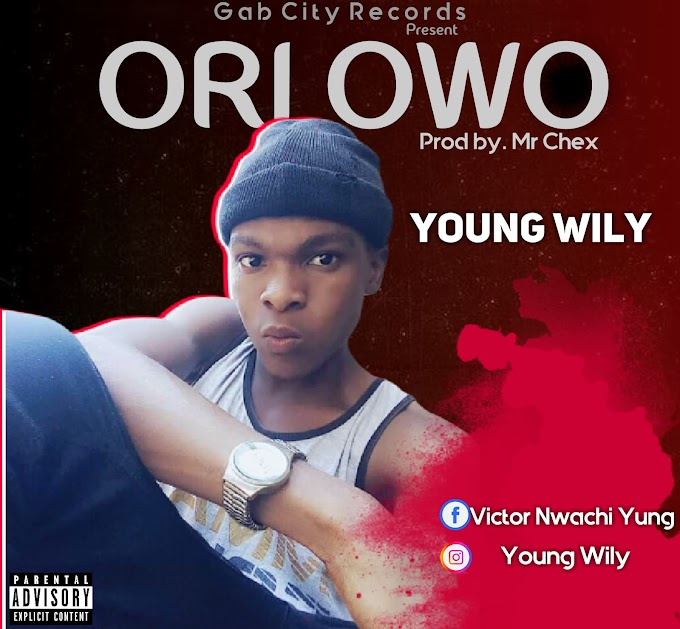 Young Wily – Ori Owo (Prod by. Mr Chex)