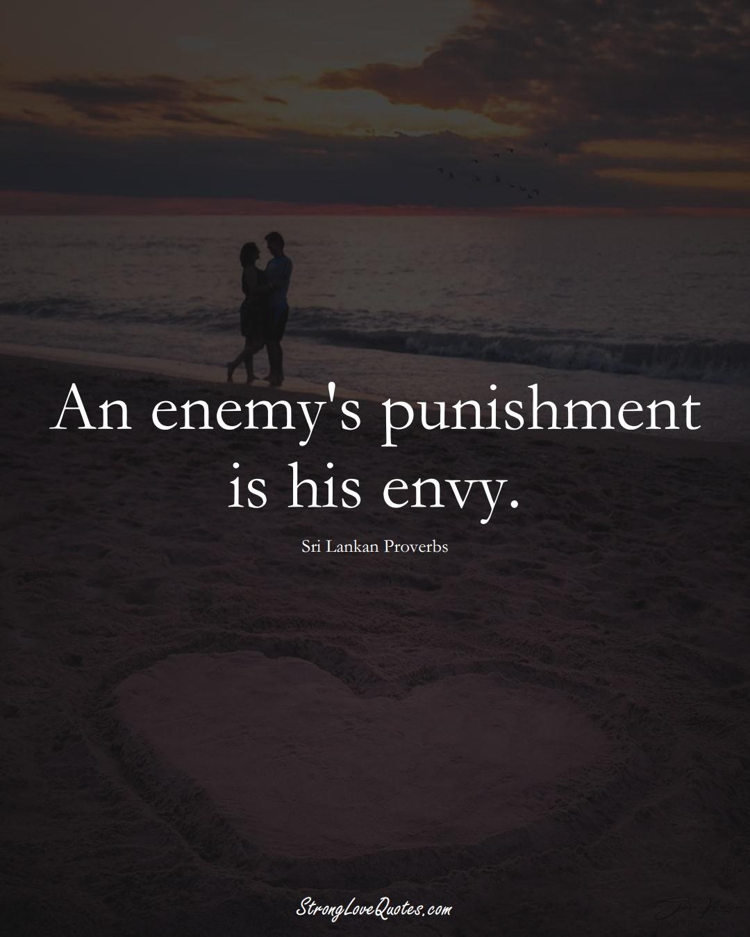 An enemy's punishment is his envy. (Sri Lankan Sayings);  #AsianSayings