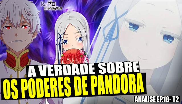 A VERDADE SOBRE OS PODERES DE PANDORA  - Analise Re:Zero Episódio 18 - Temporada 2