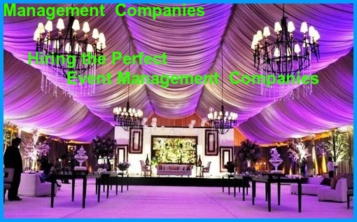 How to Benefit by Hiring the Perfect Event Management Companies
