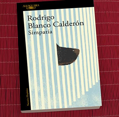 «Simpatía», de Rodrigo Blanco Calderón (Alfaguara)