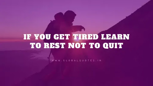 If you get tired learn to relax not to give up.