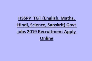 HSSPP  TGT (English, Maths, Hindi, Science, Sanskrit) Govt jobs 2019 Recruitment Apply Online