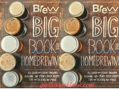 The Brew Your Own Big Book of Homebrewing: All-Grain and Extract Brewing - Kegging - 50+ Craft Beer Recipes - Tips and Tricks from the Pros