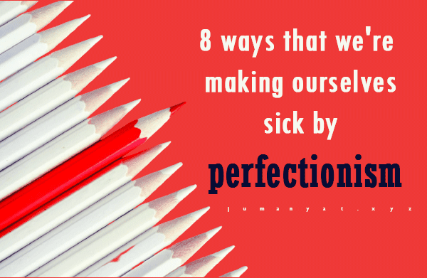 8 ways that we're making ourselves sick by perfectionism
