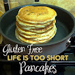Life Is Too Short G-Free Pancakes.