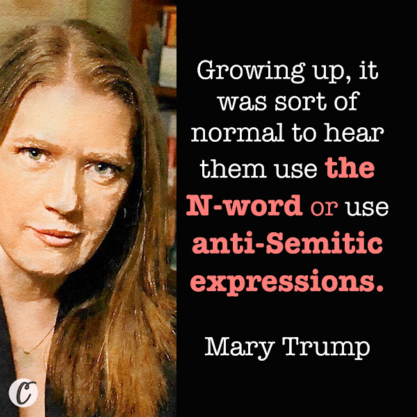 Growing up, it was sort of normal to hear them use the N-word or use anti-Semitic expressions. — Mary Trump
