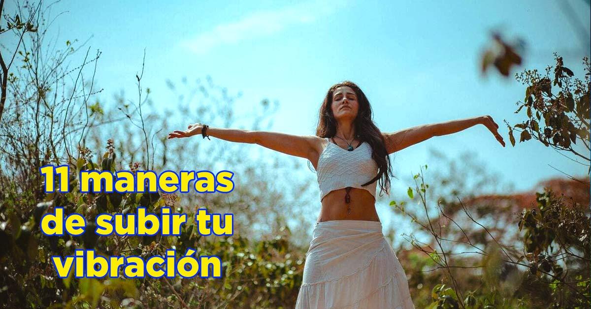 11 maneras de subir tu vibración