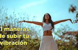 ✨ 11 maneras de subir tu vibración