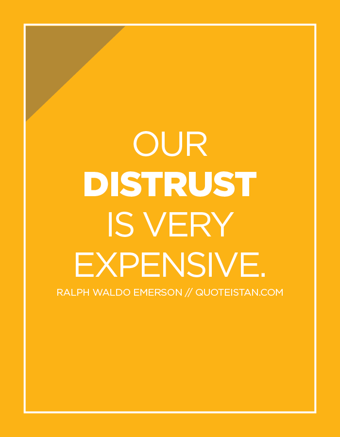 Our distrust is very expensive.