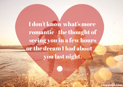Sexy Good Morning Quotes for Him: i don't know what's more romantic the thought of seeing you in a few