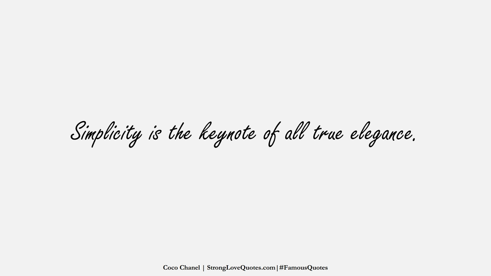 Simplicity is the keynote of all true elegance. (Coco Chanel);  #FamousQuotes