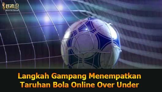 Langkah Gampang Menempatkan Taruhan Bola Online Over Under