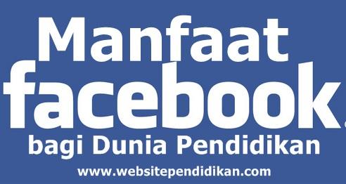 Berbagai Manfaat Facebook bagi Dunia Pendidikan