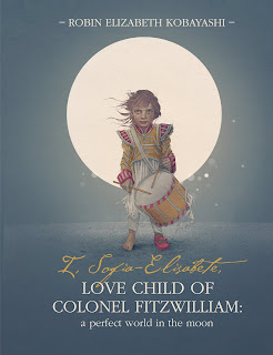 Book cover: I, Sofia-Elisabete, Love Child of Colonel Fitzwilliam: A Perfect World in the Moon by Robin Kobayashi