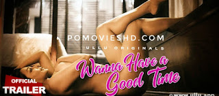Wanna Have A Good Time (2018) Ullu Season 1 Full 480p & 720p Download |100 MB  & 400MB