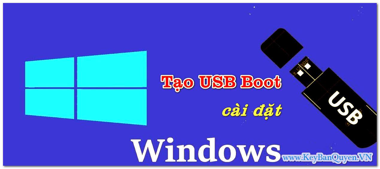 Hướng dẫn tạo USB Boot cài đặt Windows 7, Windows 10, Windows Server mới nhất.