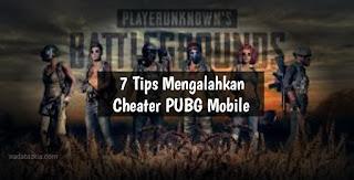 7 Tips Mengalahkan Cheater PUBG Mobile