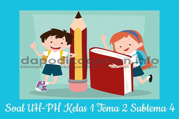 Soal UH PH Kelas 1 Tema 2 Subtema 4 Kurikulum 2013, Soal PH / UH Kelas 1 Tema 2 Subtema 4 Kurikulum 2013 Revisi Terbaru, Soal Tematik Kelas 1 Tema 2 K13 Subtema 4, Soal Ulangan Harian ( UH ) Kelas 1 Semester 1, Soal Penilaian Harian ( PH ) Kelas 1 Tema 2 Subtema 4