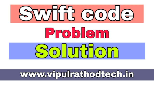 swift code,what is swift code,my bank has no swift code,no swift code my branch,how to find swift code,swift code problem solved,no swift code sbi bank,swift code solution,swift code kaise pata kare,bank swift code,swift code problem,swift code kya hai,swift code kaise nikale,no swift code for international wire transfer,swift code bank,swift bic code,sbi swift code, vipulrathodtech.in