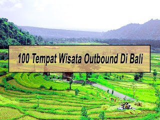 Inilah 100 Tempat Wisata Outbound Di Bali Lengkap