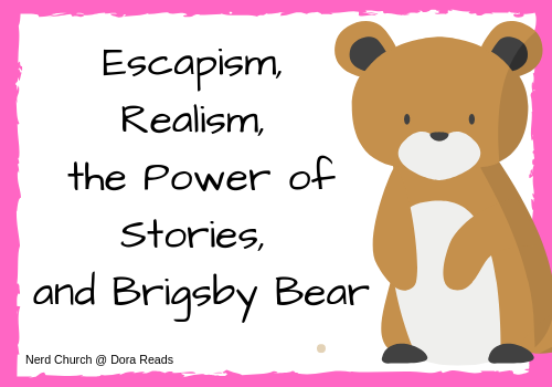 Title graphic: 'Escapism, Realism, the Power of Stories, and Brigsby Bear' with cute cartoon bear on right-hand side