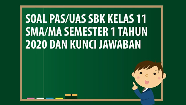 Soal PAS/UAS SBK Kelas 11 SMA/MA Semester 1 Tahun 2020