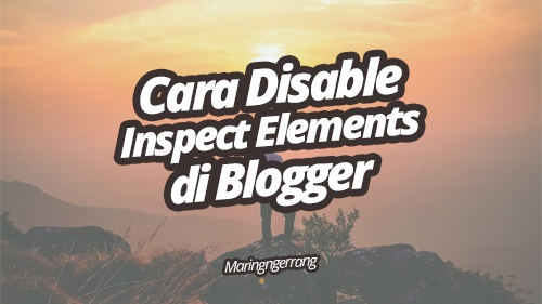 Cara Disable (Nonaktifkan) Inspect Elements di Blogger