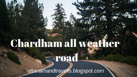chardham all weather road project uttarakhand