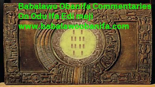 BABALAWO OBANIFA: Babalawo Obanifa Commentaries On Odu Ifa Edi meji