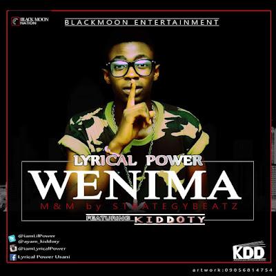 wenima mp3  Lyrical Power(@iamLilPower) feat. Kiddoty - WENIMA