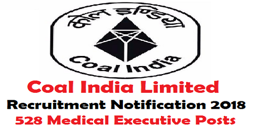 Coal India Limited Recruitment 2018 for 528 Medical Executives