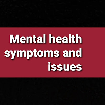 Mental health symptoms and issues for you