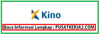 Loker Terbaru Daerah Medan SMA SMK D3 S1 Mei 2020 PT Kino Indonesia