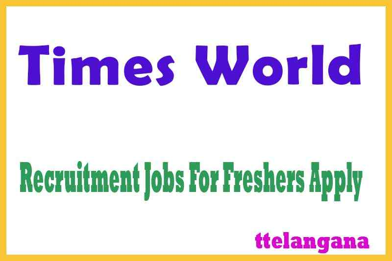 TimesWorld Recruitment Jobs For Freshers Apply