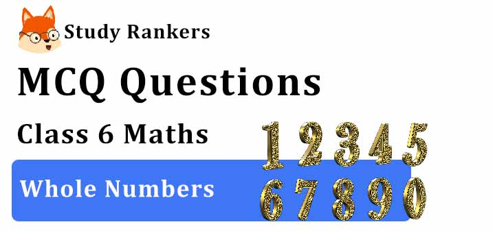 MCQ Questions for Class 6 Maths: Ch 2 Whole Numbers