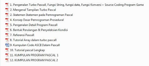 Pengenalan Turbo Pascal, Fungsi String dalam pascal, Fungsi date dalam pascal, Fungsi Konversi dalam pascal, Source Coding Program Game dalam turbo pascal, Mengenal Tampilan Turbo Pascal, Statemen Statemen pada Pemrograman Pascal, Konsep Dasar Pemrograman Prosedural didalam pascal, Pengenalan Detail Program Pascal, Bentuk Perulangan & Penyeleksian Kondisi, Referensi Pascal dan kumpulan source coding, Tutorial Array dalam turbo pascall, Kumpulan Code ASCII Dalam Pascall, Tutorial pascal Lengkap gambar, 50 Source Coding PROGRAM PASCAL